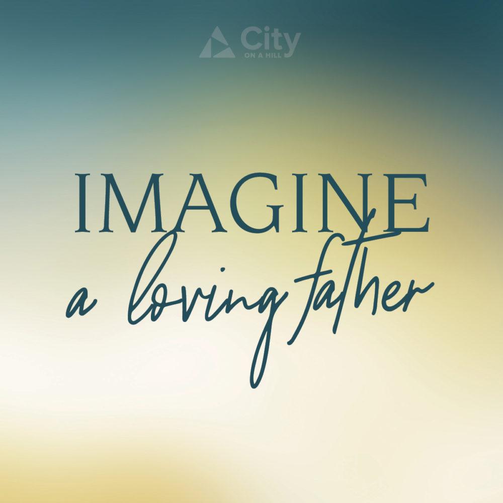 Imagine a Loving Father