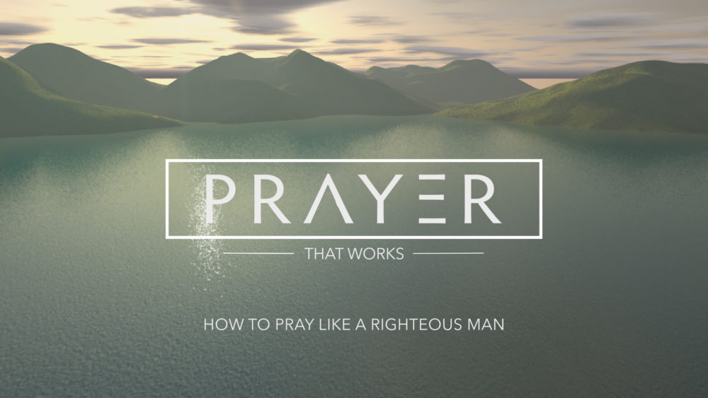 How to Pray Like a Righteous Man