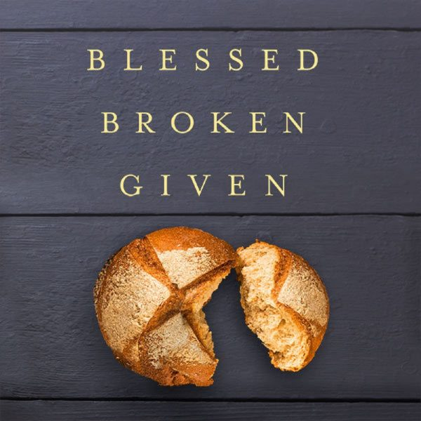 Blessed Broken Given